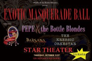 "Pepe & The Bottle Blondes' ""EXOTIC MASQUERADE"" @ Star Theater"