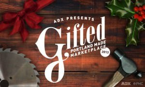 Gifted 2013: Portland Made Marketplace