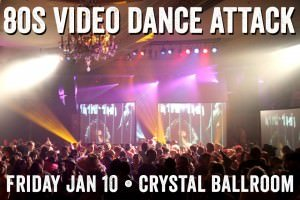 80s Video Dance Attack @ Crystal Ballroom January 2014