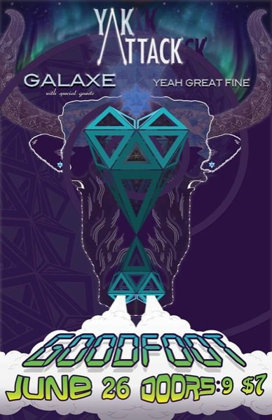 Yak Attack w/ Galaxe & Yeah Great Fine @ The Goodfoot