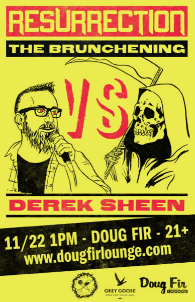 Resurrection: The Brunchening vs. Derek Sheen @ Doug Fir Lounge​​​​​​​​