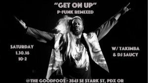 Get On Up! P-Funk Re-Mixed & Re-Imagined featuring TAKIMBA & DJ Saucy @ The Goodfoot