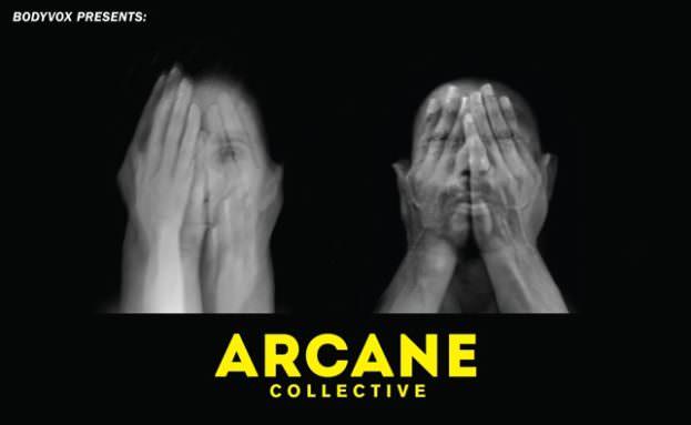 BodyVox Presents: ARCANE COLLECTIVE