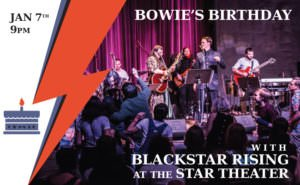 We are giving away TWO pairs of tickets to Blackstar Rising Presents Bowie's Birthday @ Star Theater on January 7th.